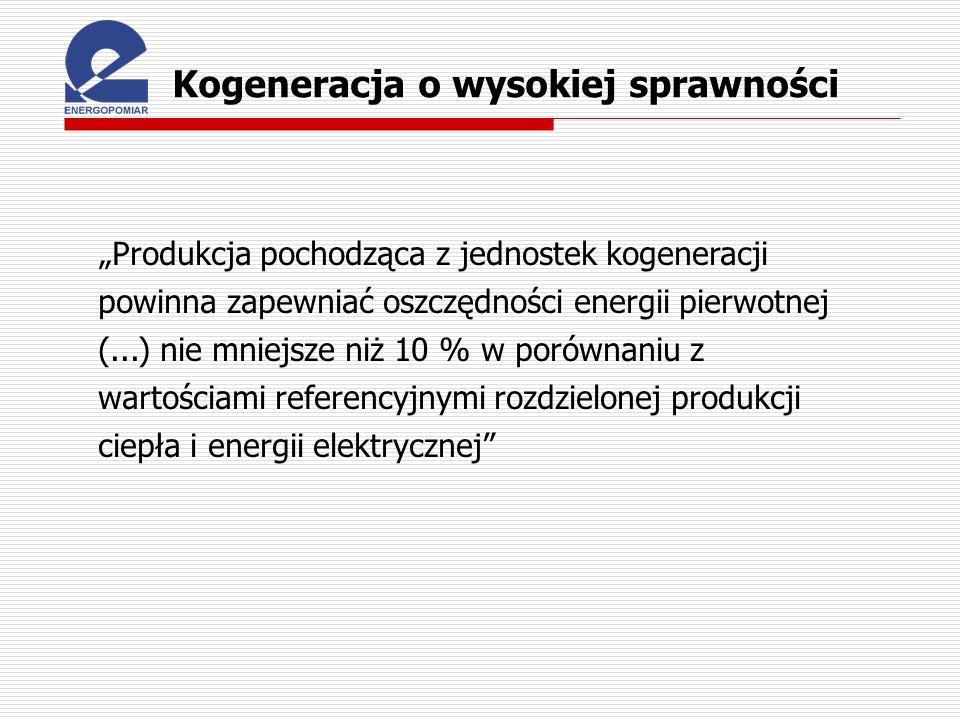 Kogeneracja o wysokiej sprawności Produkcja pochodząca z jednostek kogeneracji powinna zapewniać oszczędności energii pierwotnej (...) nie mniejsze ni