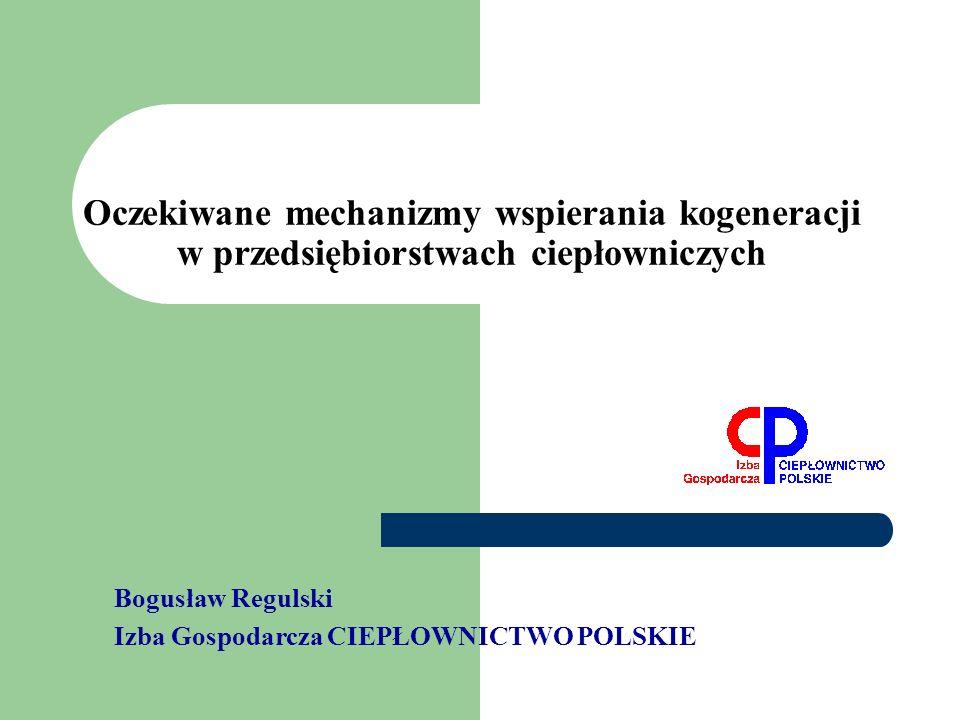Oczekiwane mechanizmy wspierania kogeneracji w przedsiębiorstwach ciepłowniczych Bogusław Regulski Izba Gospodarcza CIEPŁOWNICTWO POLSKIE