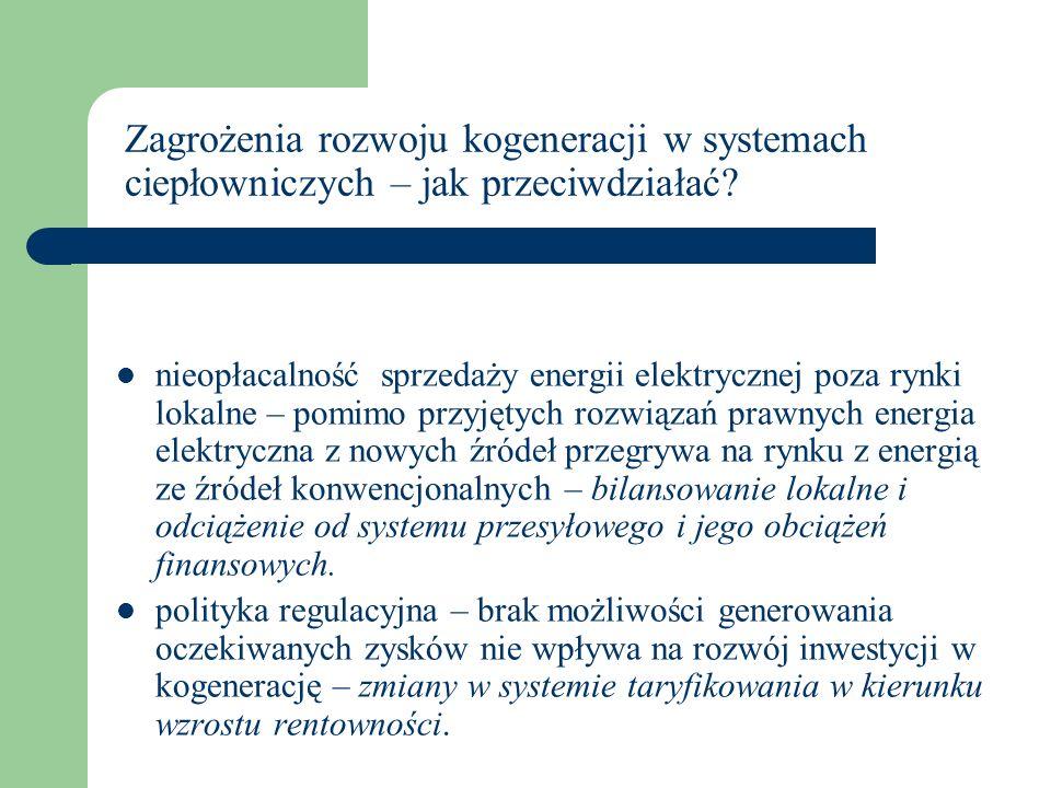 Zagrożenia rozwoju kogeneracji w systemach ciepłowniczych – jak przeciwdziałać? ograniczona dostępność do paliw gazowych - brak elastycznej polityki i