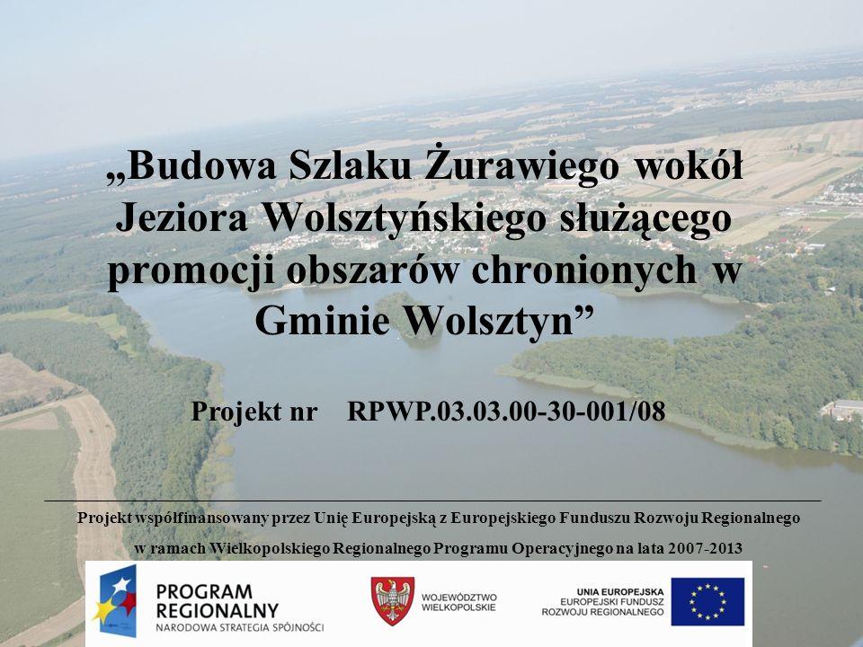 Budowa Szlaku Żurawiego wokół Jeziora Wolsztyńskiego służącego promocji obszarów chronionych w Gminie Wolsztyn Projekt nr RPWP.03.03.00-30-001/08 Proj