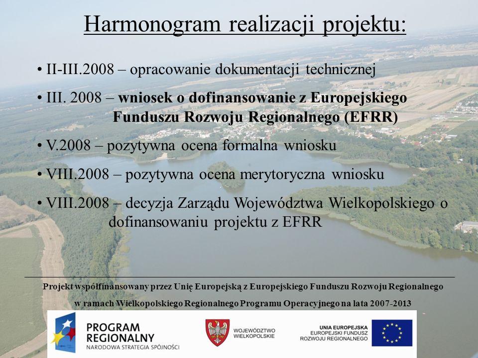 Harmonogram realizacji projektu: X.2008 – ogłoszenie przetargu nieograniczonego XI.2008 – podpisanie umowy dotacji z Instytucją Pośredniczącą – Wojewódzkim Funduszem Ochrony Środowiska i Gospodarki Wodnej w Poznaniu XII.2008 – podpisanie umowy z wykonawcą robót V.2008 – rzeczowe zakończenie projektu VI.2008 – wniosek o płatność końcową Projekt współfinansowany przez Unię Europejską z Europejskiego Funduszu Rozwoju Regionalnego w ramach Wielkopolskiego Regionalnego Programu Operacyjnego na lata 2007-2013