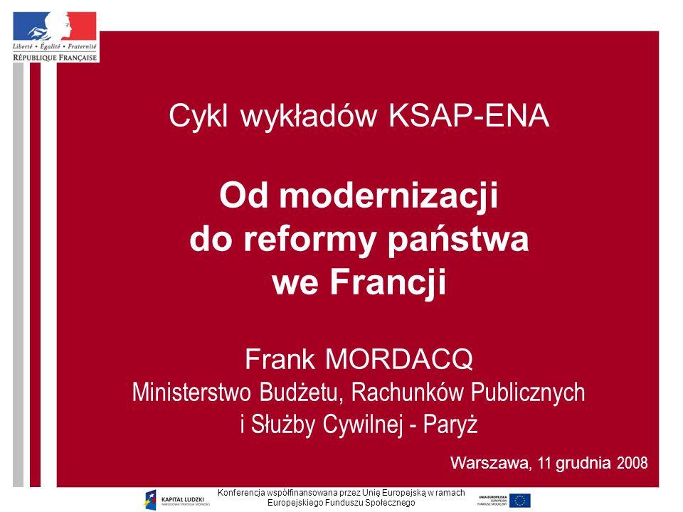 Cykl wykładów KSAP-ENA Od modernizacji do reformy państwa we Francji Frank MORDACQ Ministerstwo Budżetu, Rachunków Publicznych i Służby Cywilnej - Par