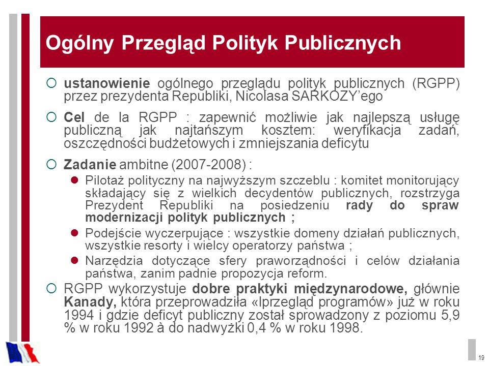19 Ogólny Przegląd Polityk Publicznych ustanowienie ogólnego przeglądu polityk publicznych (RGPP) przez prezydenta Republiki, Nicolasa SARKOZYego Cel