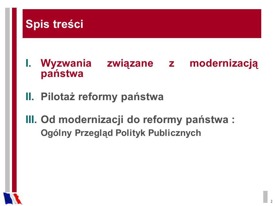 2 I.Wyzwania związane z modernizacją państwa II.Pilotaż reformy państwa III.Od modernizacji do reformy państwa : Ogólny Przegląd Polityk Publicznych S
