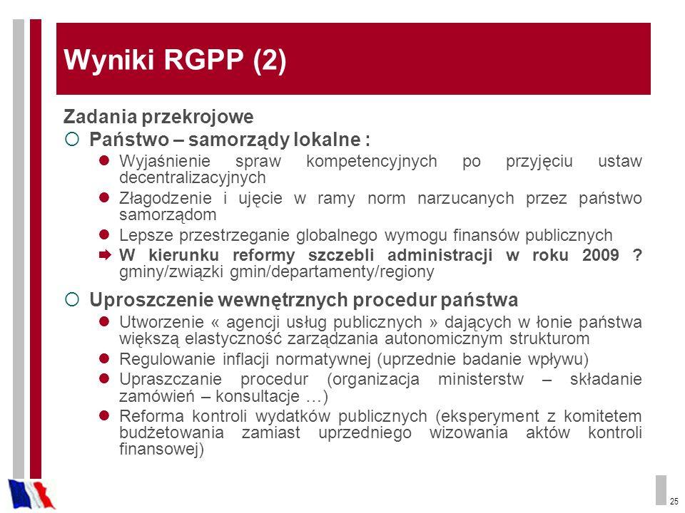 25 Wyniki RGPP (2) Zadania przekrojowe Państwo – samorządy lokalne : Wyjaśnienie spraw kompetencyjnych po przyjęciu ustaw decentralizacyjnych Złagodze