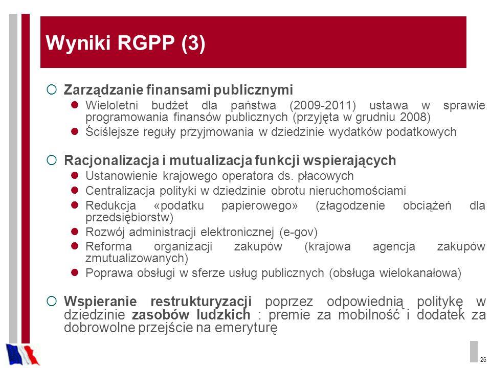 26 Wyniki RGPP (3) Zarządzanie finansami publicznymi Wieloletni budżet dla państwa (2009-2011) ustawa w sprawie programowania finansów publicznych (pr