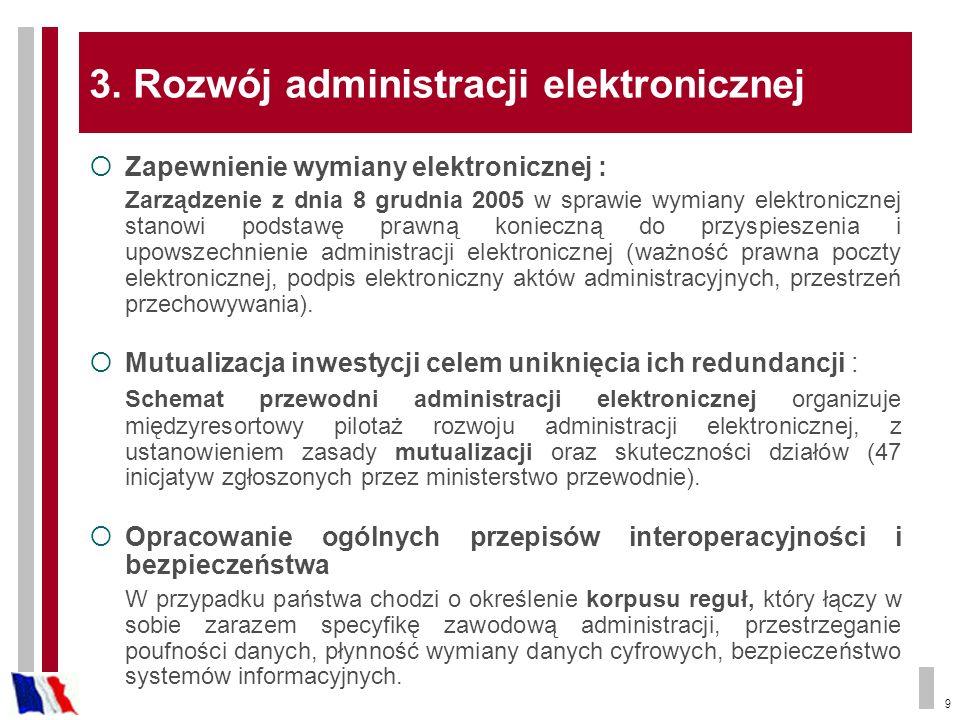 9 3. Rozwój administracji elektronicznej Zapewnienie wymiany elektronicznej : Zarządzenie z dnia 8 grudnia 2005 w sprawie wymiany elektronicznej stano