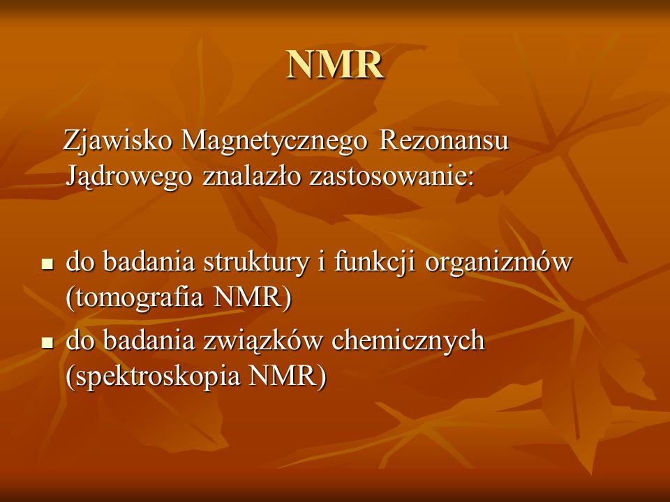 NMR Zjawisko Magnetycznego Rezonansu Jądrowego znalazło zastosowanie: Zjawisko Magnetycznego Rezonansu Jądrowego znalazło zastosowanie: do badania str