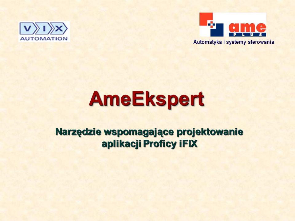Automatyka i systemy sterowania AmeEkspertAmeEkspert Narzędzie wspomagające projektowanie aplikacji Proficy iFIX