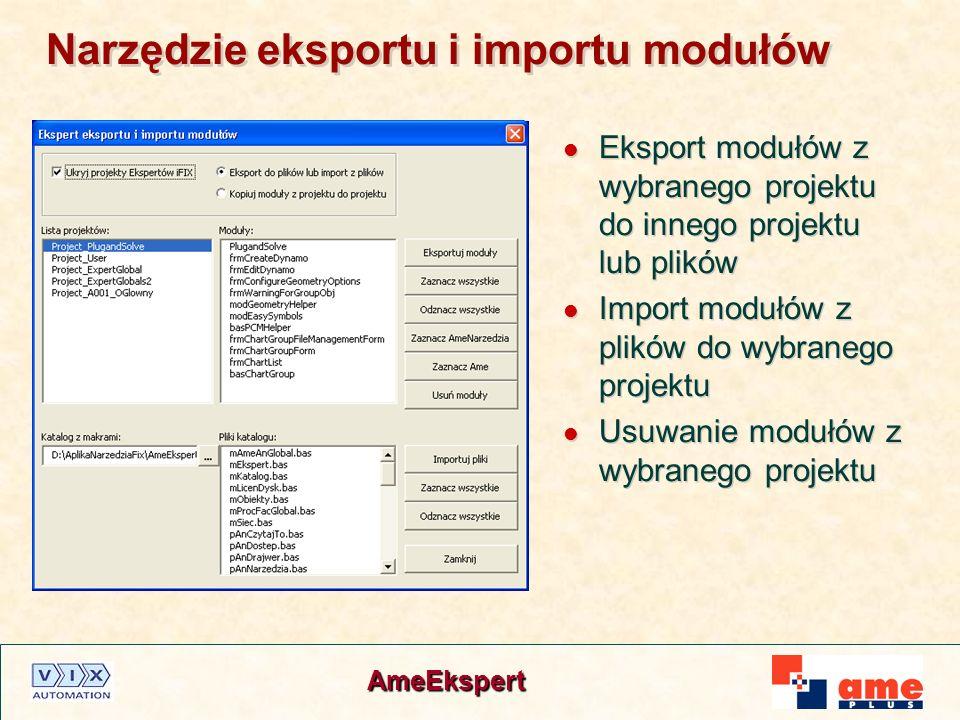 AmeEkspert Narzędzie eksportu i importu modułów Eksport modułów z wybranego projektu do innego projektu lub plików Import modułów z plików do wybraneg