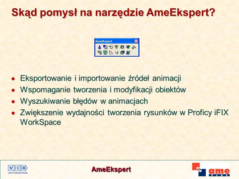 AmeEkspert Skąd pomysł na narzędzie AmeEkspert? Eksportowanie i importowanie źródeł animacji Wspomaganie tworzenia i modyfikacji obiektów Wyszukiwanie