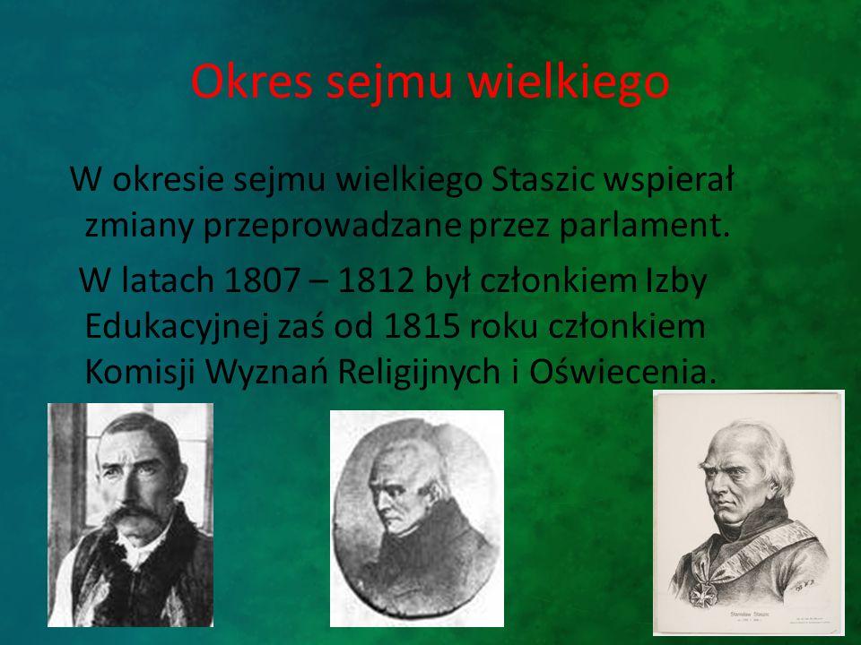 Okres sejmu wielkiego W okresie sejmu wielkiego Staszic wspierał zmiany przeprowadzane przez parlament. W latach 1807 – 1812 był członkiem Izby Edukac