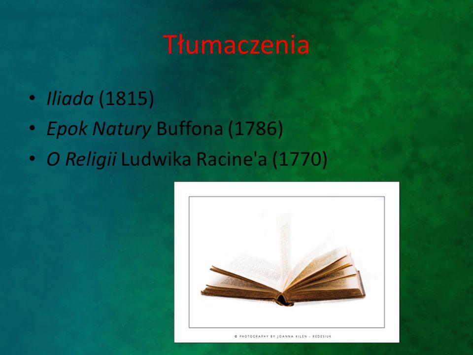 Tłumaczenia Iliada (1815) Epok Natury Buffona (1786) O Religii Ludwika Racine a (1770)