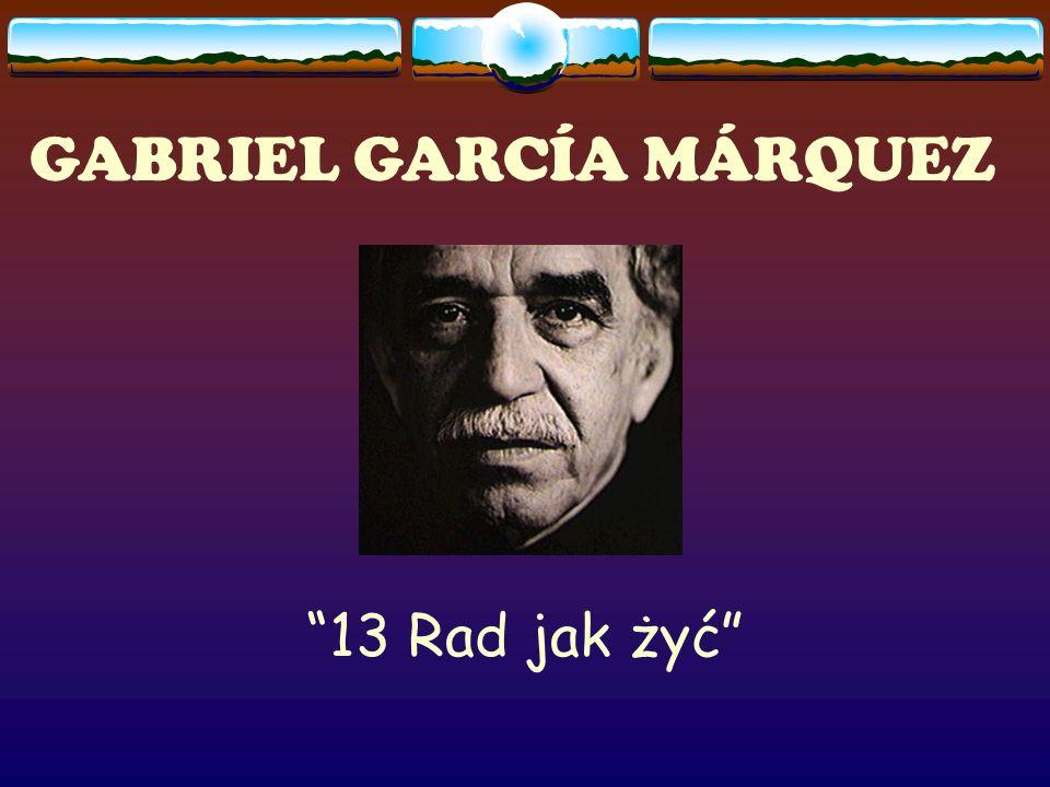 GABRIEL GARCÍA MÁRQUEZ 13 Rad jak żyć