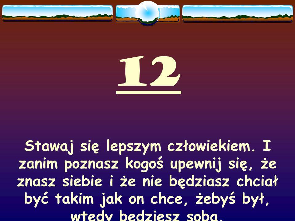 12 Stawaj się lepszym człowiekiem.
