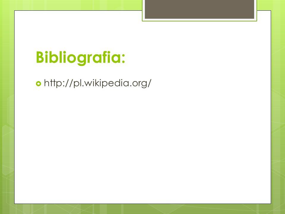 Bibliografia: http://pl.wikipedia.org/