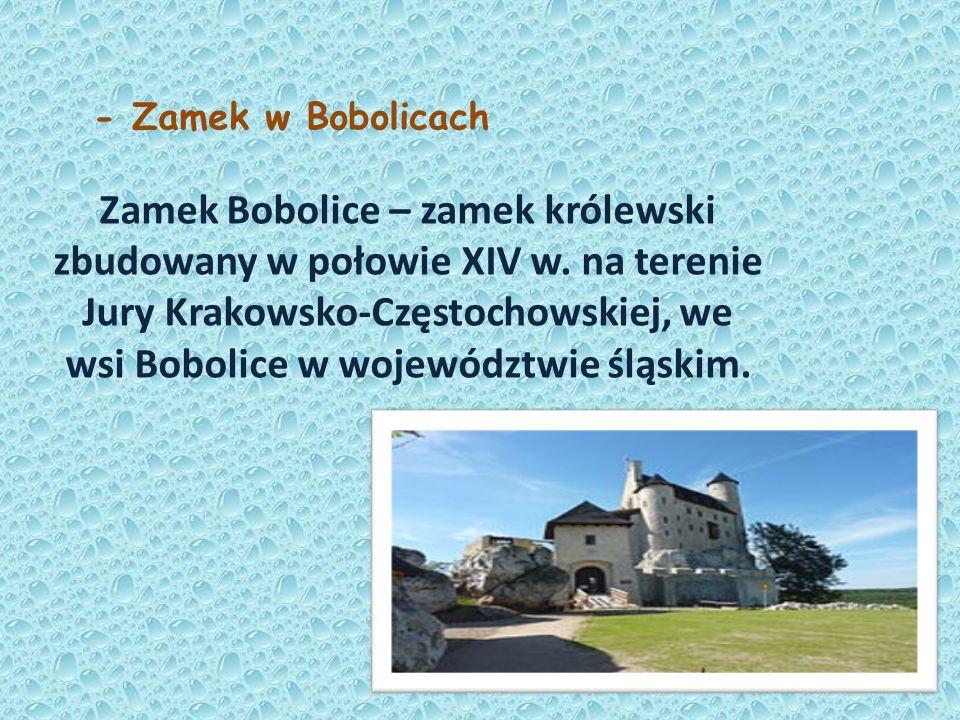 - Zamek w Bobolicach Zamek Bobolice – zamek królewski zbudowany w połowie XIV w.