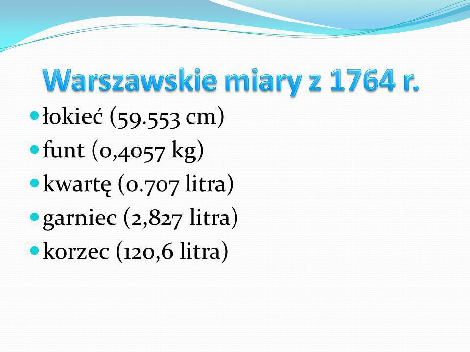 łokieć (59.553 cm) funt (0,4057 kg) kwartę (0.707 litra) garniec (2,827 litra) korzec (120,6 litra)