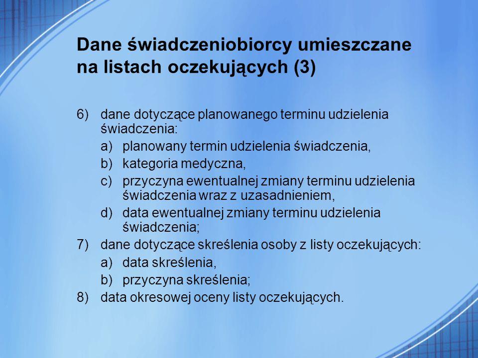 Dane świadczeniobiorcy umieszczane na listach oczekujących (3) 6)dane dotyczące planowanego terminu udzielenia świadczenia: a)planowany termin udziele