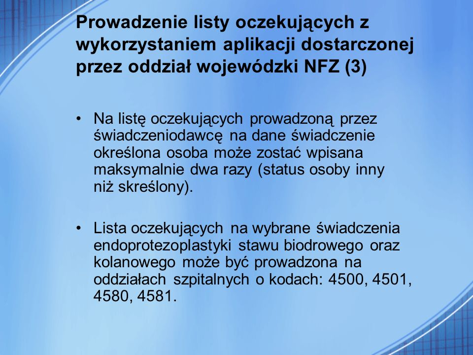 Prowadzenie listy oczekujących z wykorzystaniem aplikacji dostarczonej przez oddział wojewódzki NFZ (3) Na listę oczekujących prowadzoną przez świadcz
