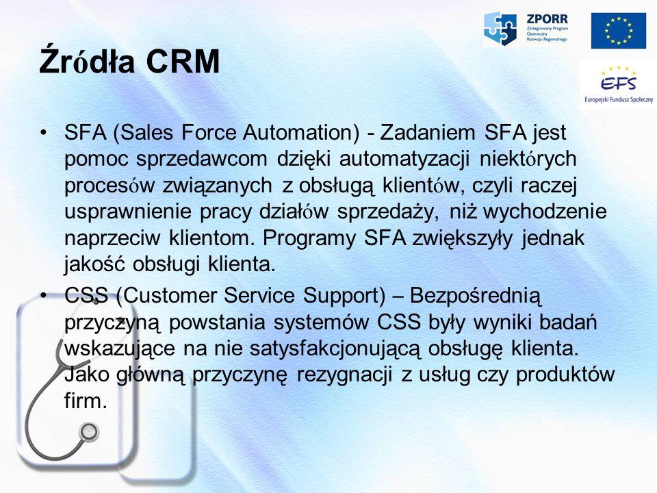 Źr ó dła CRM SFA (Sales Force Automation) - Zadaniem SFA jest pomoc sprzedawcom dzięki automatyzacji niekt ó rych proces ó w związanych z obsługą klie