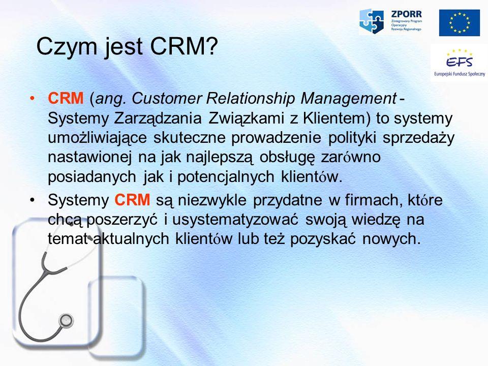 Czym jest CRM? CRM (ang. Customer Relationship Management - Systemy Zarządzania Związkami z Klientem) to systemy umożliwiające skuteczne prowadzenie p