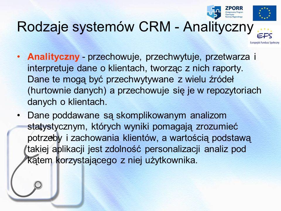 Rodzaje systemów CRM - Analityczny Analityczny - przechowuje, przechwytuje, przetwarza i interpretuje dane o klientach, tworząc z nich raporty. Dane t