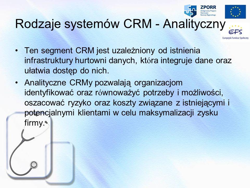 Rodzaje systemów CRM - Analityczny Ten segment CRM jest uzależniony od istnienia infrastruktury hurtowni danych, kt ó ra integruje dane oraz ułatwia d