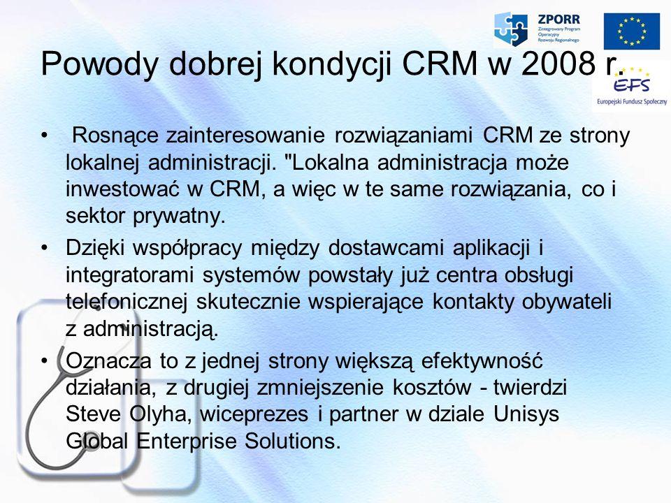 Powody dobrej kondycji CRM w 2008 r. Rosnące zainteresowanie rozwiązaniami CRM ze strony lokalnej administracji.