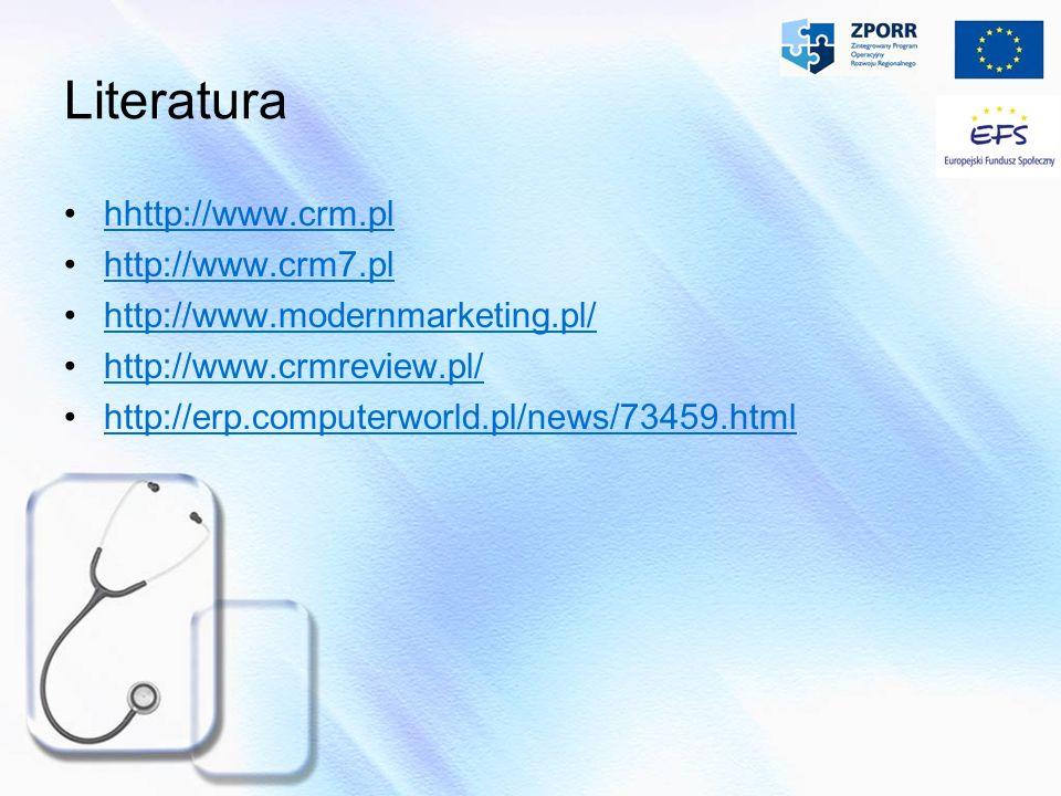 Literatura hhttp://www.crm.pl http://www.crm7.pl http://www.modernmarketing.pl/ http://www.crmreview.pl/ http://erp.computerworld.pl/news/73459.htmlht