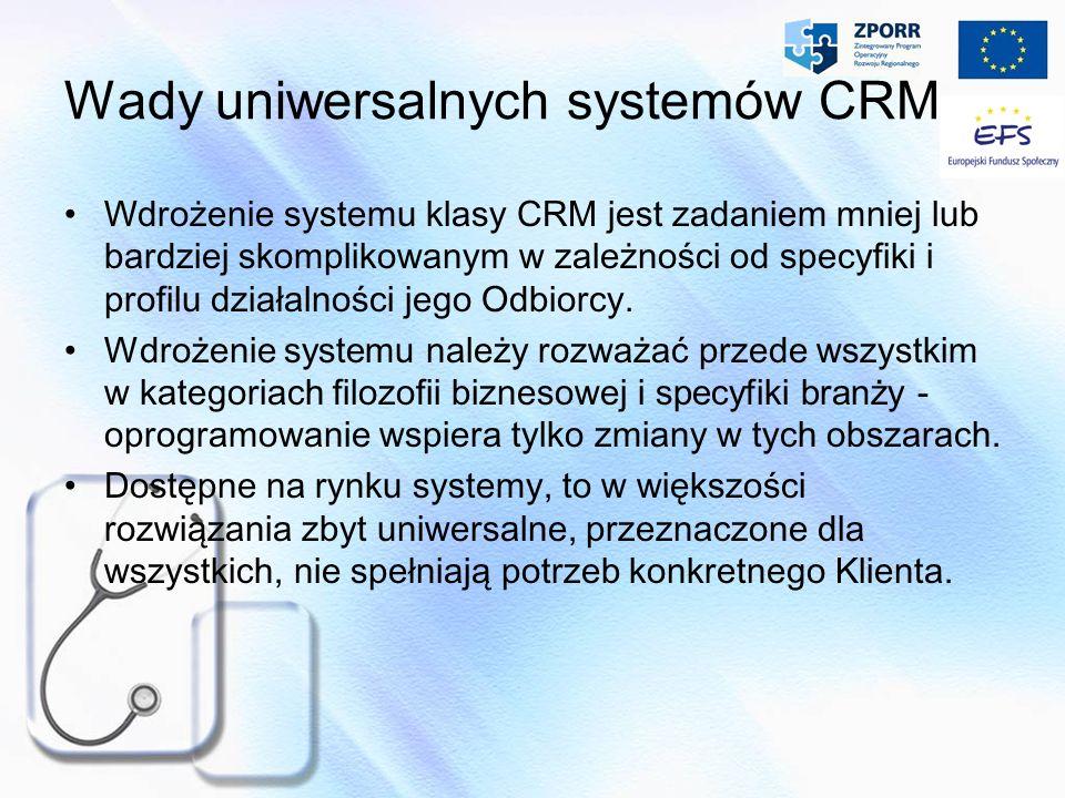 Wady uniwersalnych systemów CRM Wdrożenie systemu klasy CRM jest zadaniem mniej lub bardziej skomplikowanym w zależności od specyfiki i profilu działa
