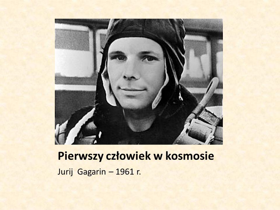 Pierwszy człowiek w kosmosie Jurij Gagarin – 1961 r.