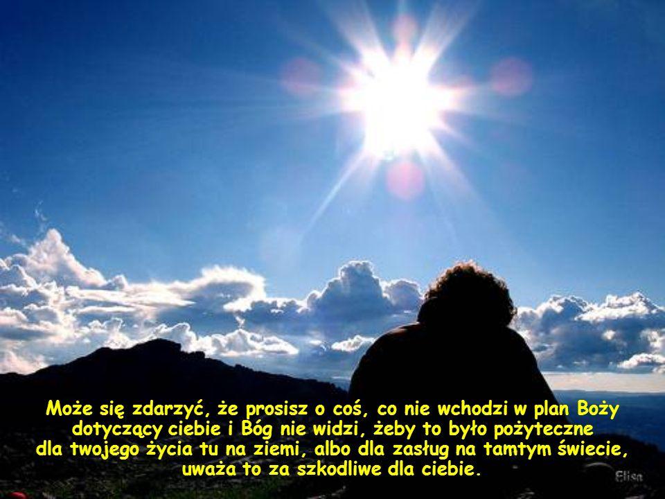 Mówi na przykład, że otrzymuje ten, kto pozostaje w Nim, to znaczy w Jego woli. (…)