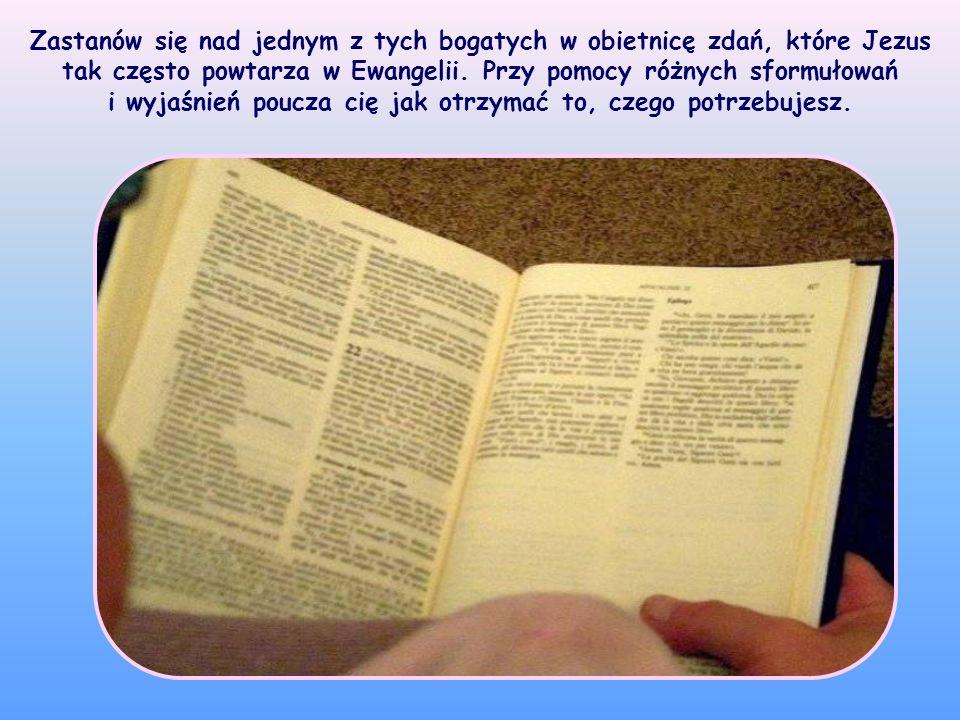 Zastanów się nad jednym z tych bogatych w obietnicę zdań, które Jezus tak często powtarza w Ewangelii.