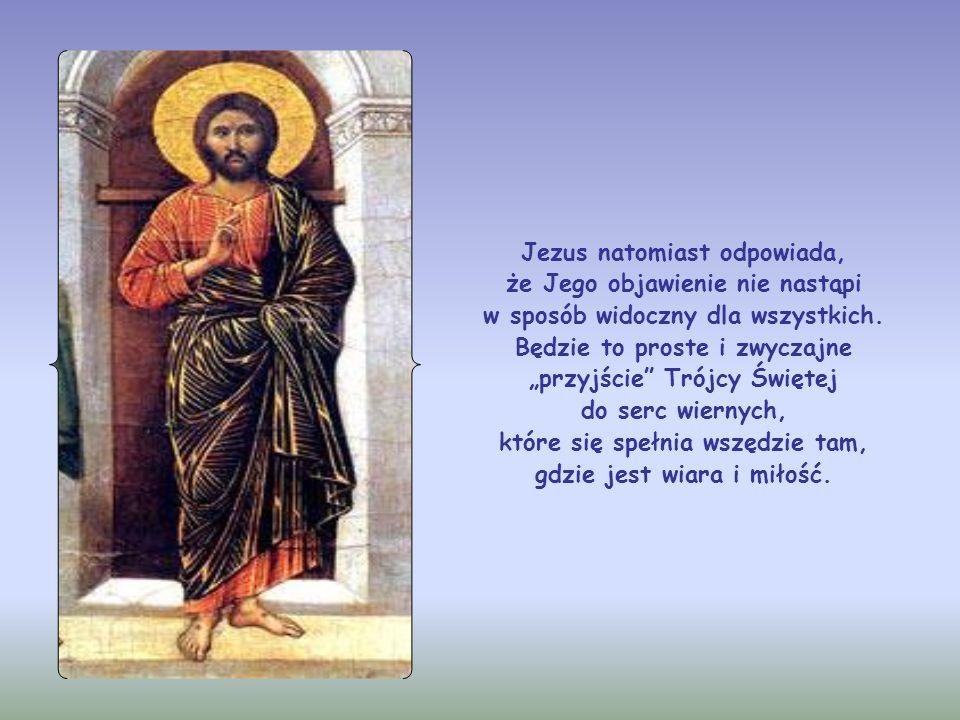 Jezus natomiast odpowiada, że Jego objawienie nie nastąpi w sposób widoczny dla wszystkich.