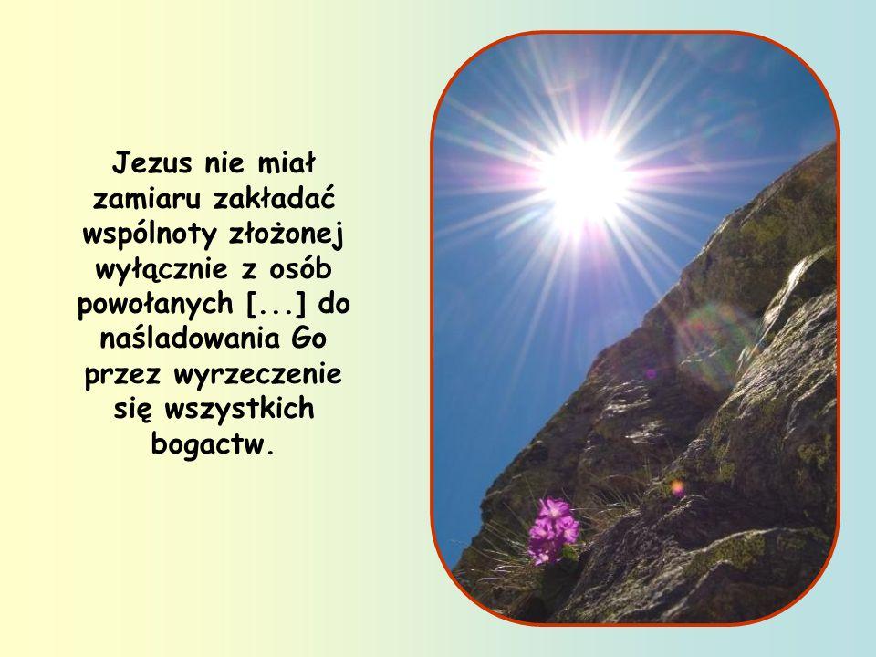 Jezus nie miał zamiaru zakładać wspólnoty złożonej wyłącznie z osób powołanych [...] do naśladowania Go przez wyrzeczenie się wszystkich bogactw.