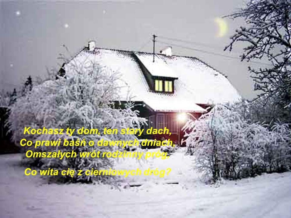 Kochasz ty dom, rodzinny dom, Co w letnią noc, skroś srebrnej mgły, Szumem swych lip wtórzy twym snom, A ciszą swą koi twe łzy?