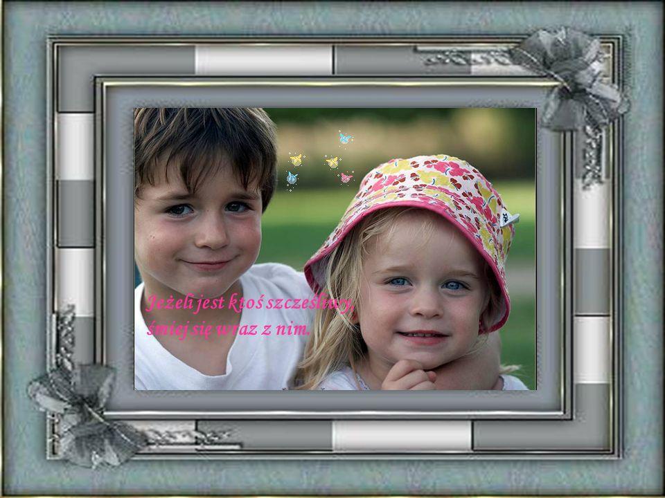 Dzisiejszy człowiek, który żyje miłością i pięknem, to dziecko, które wczoraj żyło radością.