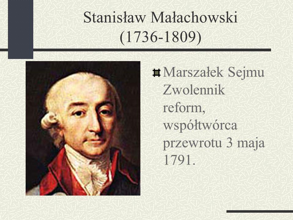 Stanisław August Poniatowski (1732-1798) Król Polski 1764-1795. Jeden z współautorów Konstytucji 3 Maja.