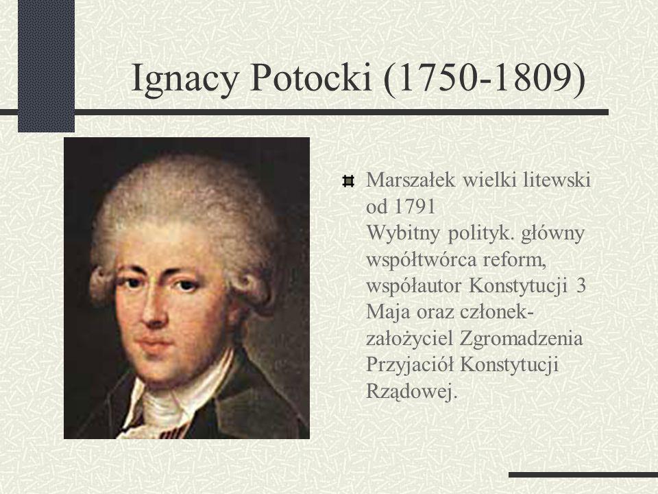 Stanisław Małachowski (1736-1809) Marszałek Sejmu Zwolennik reform, współtwórca przewrotu 3 maja 1791.