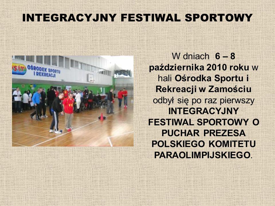 INTEGRACYJNY FESTIWAL SPORTOWY W dniach 6 – 8 października 2010 roku w hali Ośrodka Sportu i Rekreacji w Zamościu odbył się po raz pierwszy INTEGRACYJ