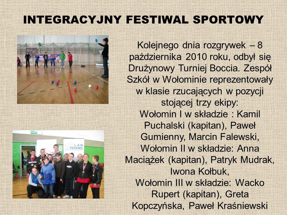INTEGRACYJNY FESTIWAL SPORTOWY Kolejnego dnia rozgrywek – 8 października 2010 roku, odbył się Drużynowy Turniej Boccia. Zespół Szkół w Wołominie repre