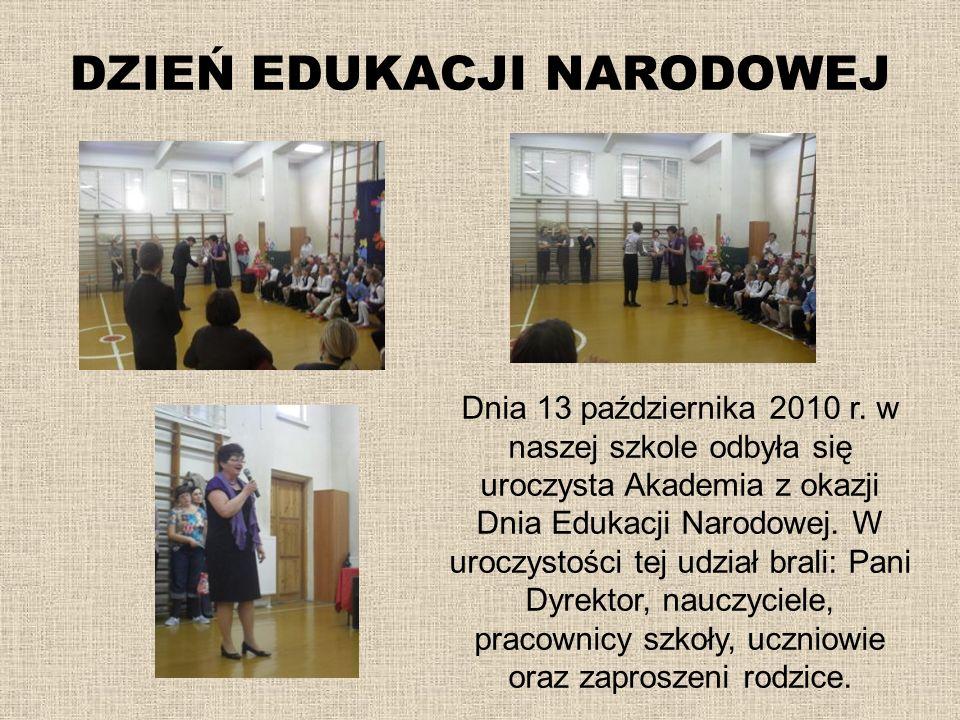 DZIEŃ EDUKACJI NARODOWEJ Dnia 13 października 2010 r. w naszej szkole odbyła się uroczysta Akademia z okazji Dnia Edukacji Narodowej. W uroczystości t