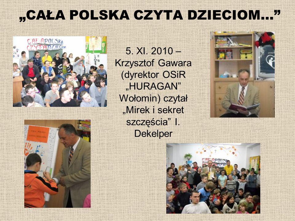 CAŁA POLSKA CZYTA DZIECIOM… 5. XI. 2010 – Krzysztof Gawara (dyrektor OSiR HURAGAN Wołomin) czytał Mirek i sekret szczęścia I. Dekelper