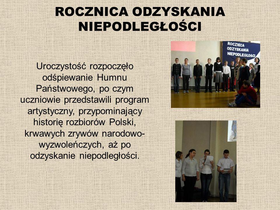 ROCZNICA ODZYSKANIA NIEPODLEGŁOŚCI Uroczystość rozpoczęło odśpiewanie Humnu Państwowego, po czym uczniowie przedstawili program artystyczny, przypomin