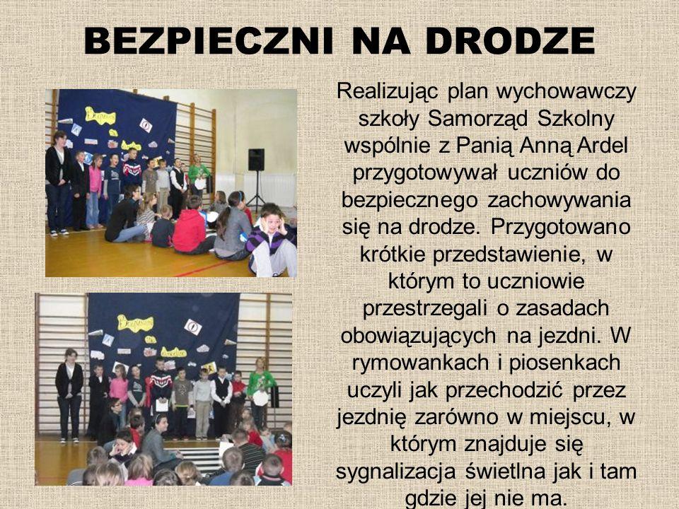 BEZPIECZNI NA DRODZE Realizując plan wychowawczy szkoły Samorząd Szkolny wspólnie z Panią Anną Ardel przygotowywał uczniów do bezpiecznego zachowywani