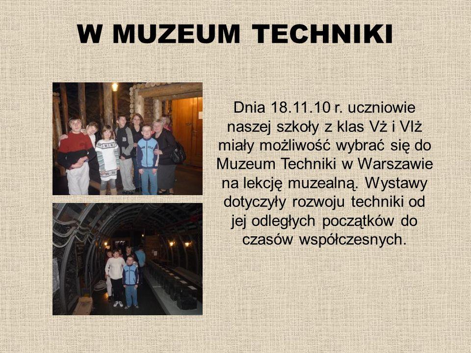 W MUZEUM TECHNIKI Dnia 18.11.10 r. uczniowie naszej szkoły z klas Vż i VIż miały możliwość wybrać się do Muzeum Techniki w Warszawie na lekcję muzealn