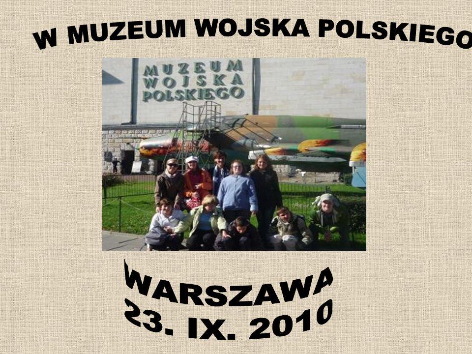 W MUZEUM WOJSKA POLSKIEGO Dnia 23.09.10 r.