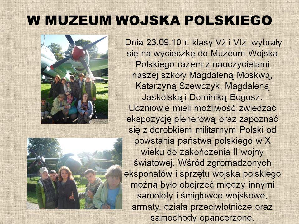 W MUZEUM WOJSKA POLSKIEGO Dnia 23.09.10 r. klasy Vż i VIż wybrały się na wycieczkę do Muzeum Wojska Polskiego razem z nauczycielami naszej szkoły Magd