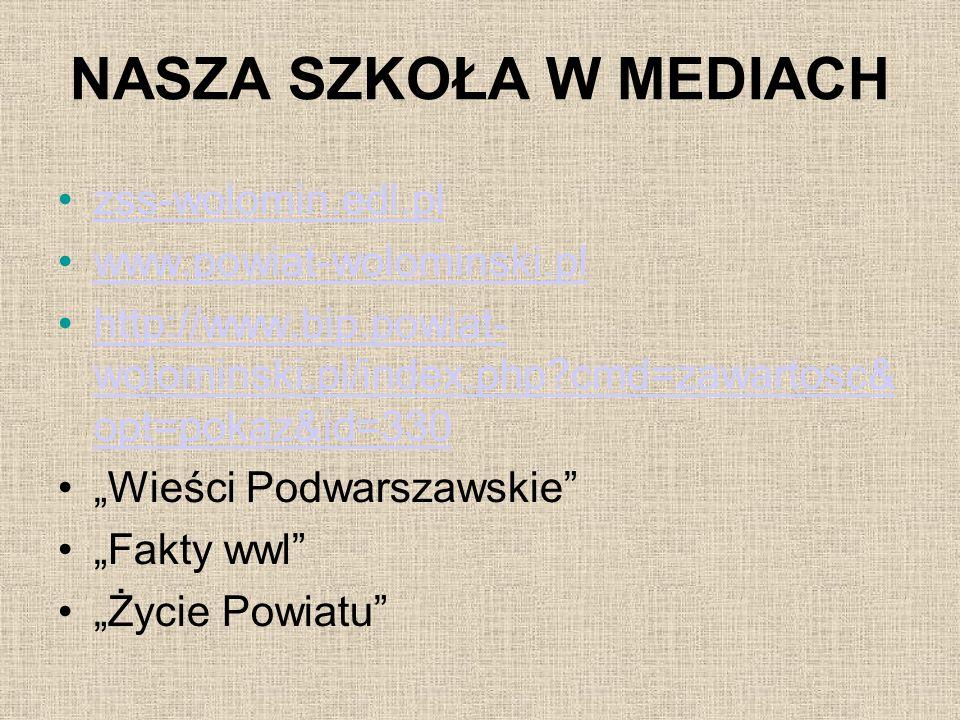 NASZA SZKOŁA W MEDIACH zss-wolomin.edl.pl www.powiat-wolominski.pl http://www.bip.powiat- wolominski.pl/index.php?cmd=zawartosc& opt=pokaz&id=330http: